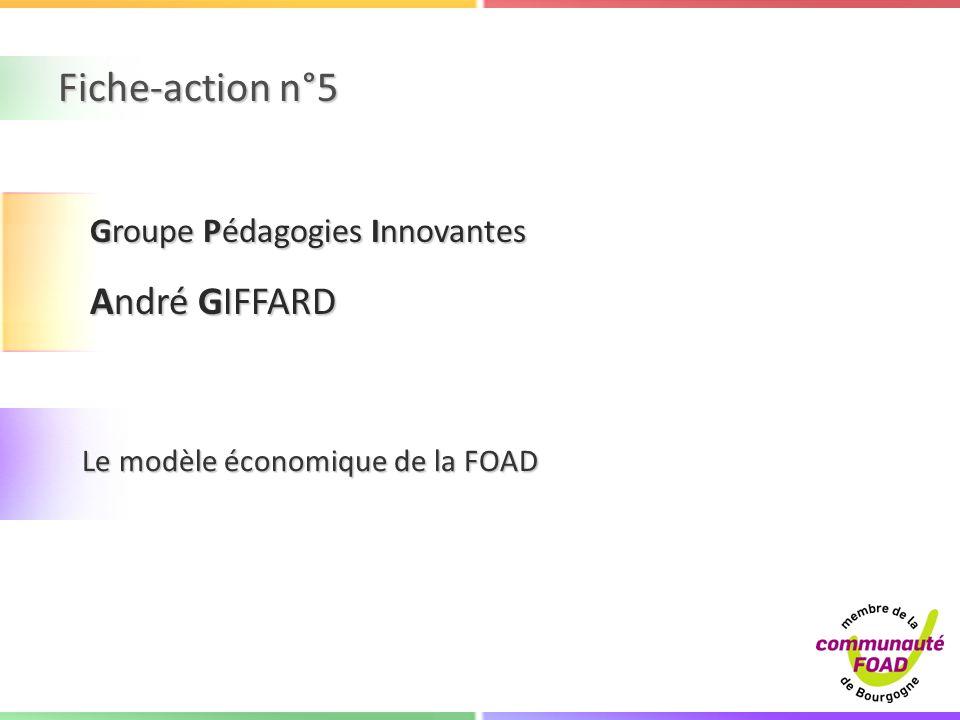 Fiche-action n°5 Le modèle économique de la FOAD Groupe Pédagogies Innovantes André GIFFARD