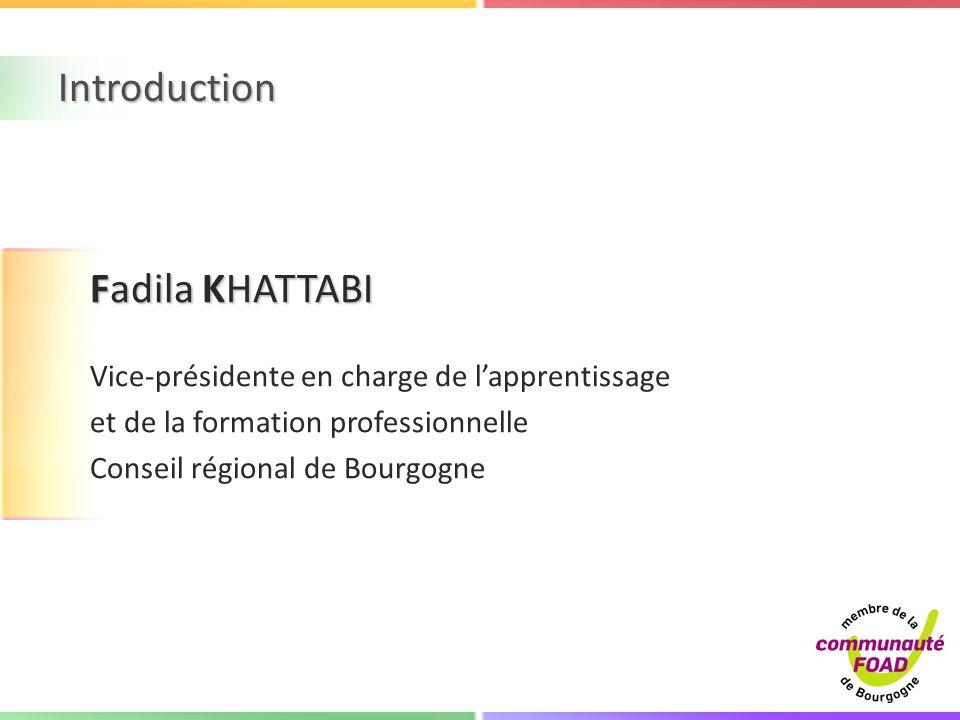 Introduction Fadila KHATTABI Vice-présidente en charge de lapprentissage et de la formation professionnelle Conseil régional de Bourgogne