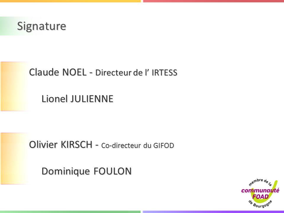 Signature Olivier KIRSCH - Co-directeur du GIFOD Dominique FOULON Dominique FOULON Claude NOEL - Directeur de l IRTESS Lionel JULIENNE Lionel JULIENNE