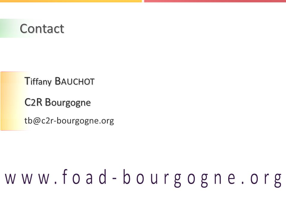 Contact T iffany B AUCHOT C 2 R B ourgogne tb@c2r-bourgogne.org