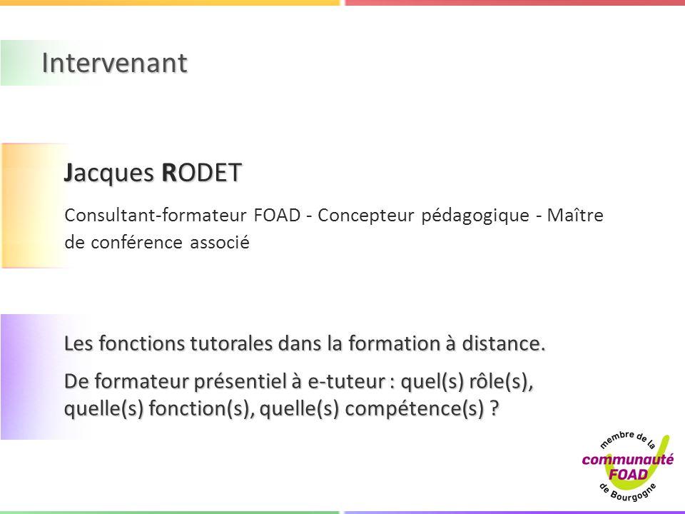 Jacques RODET Consultant-formateur FOAD - Concepteur pédagogique - Maître de conférence associé Les fonctions tutorales dans la formation à distance.