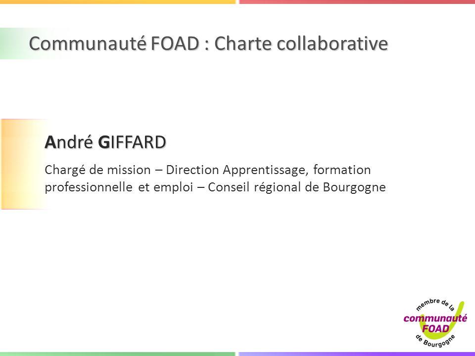 Communauté FOAD : Charte collaborative André GIFFARD Chargé de mission – Direction Apprentissage, formation professionnelle et emploi – Conseil région