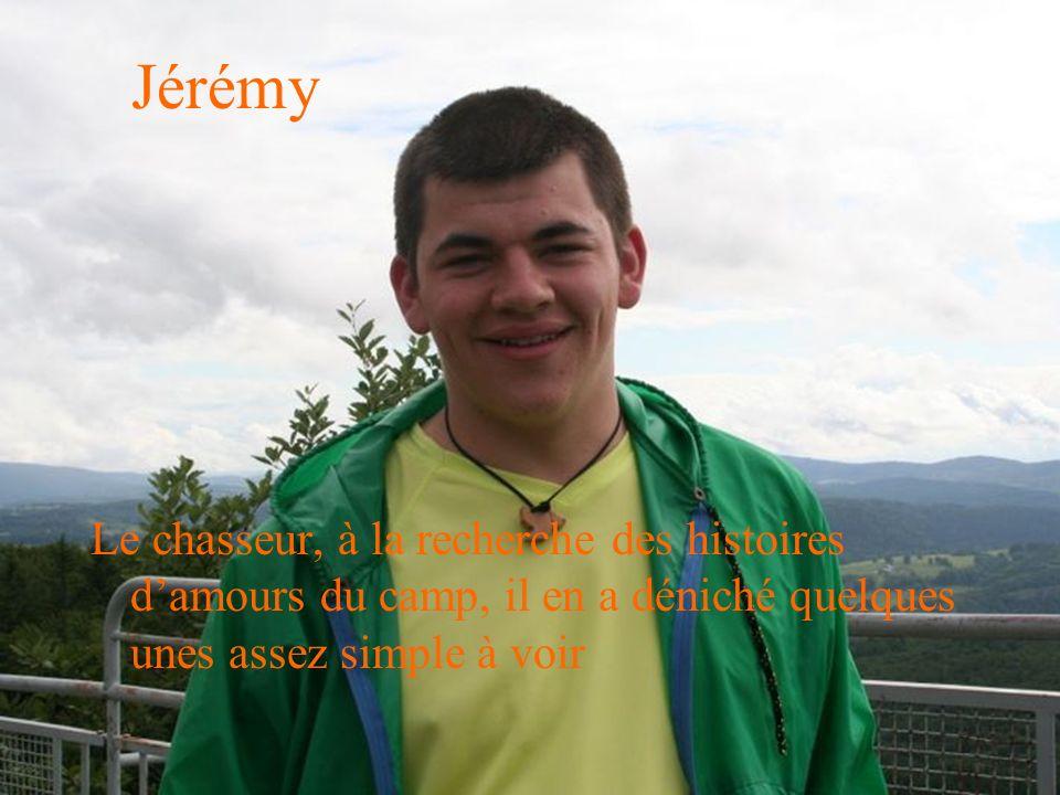 Jérémy Le chasseur, à la recherche des histoires damours du camp, il en a déniché quelques unes assez simple à voir