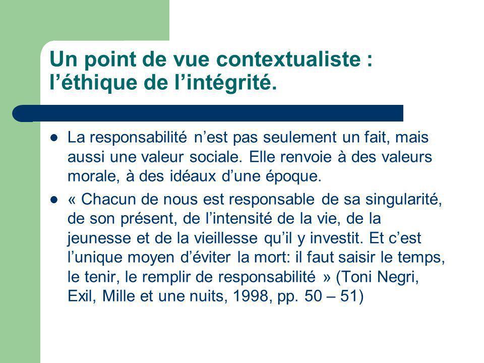 Un point de vue contextualiste : léthique de lintégrité. La responsabilité nest pas seulement un fait, mais aussi une valeur sociale. Elle renvoie à d