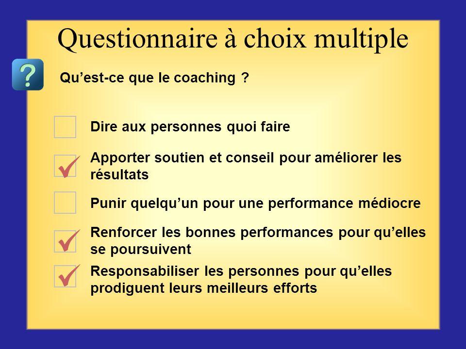 Questionnaire sur le coaching Commencer par la première question ou choix se trouvant sur la gauche, puis cliquer sur la réponse qui vous semble exact