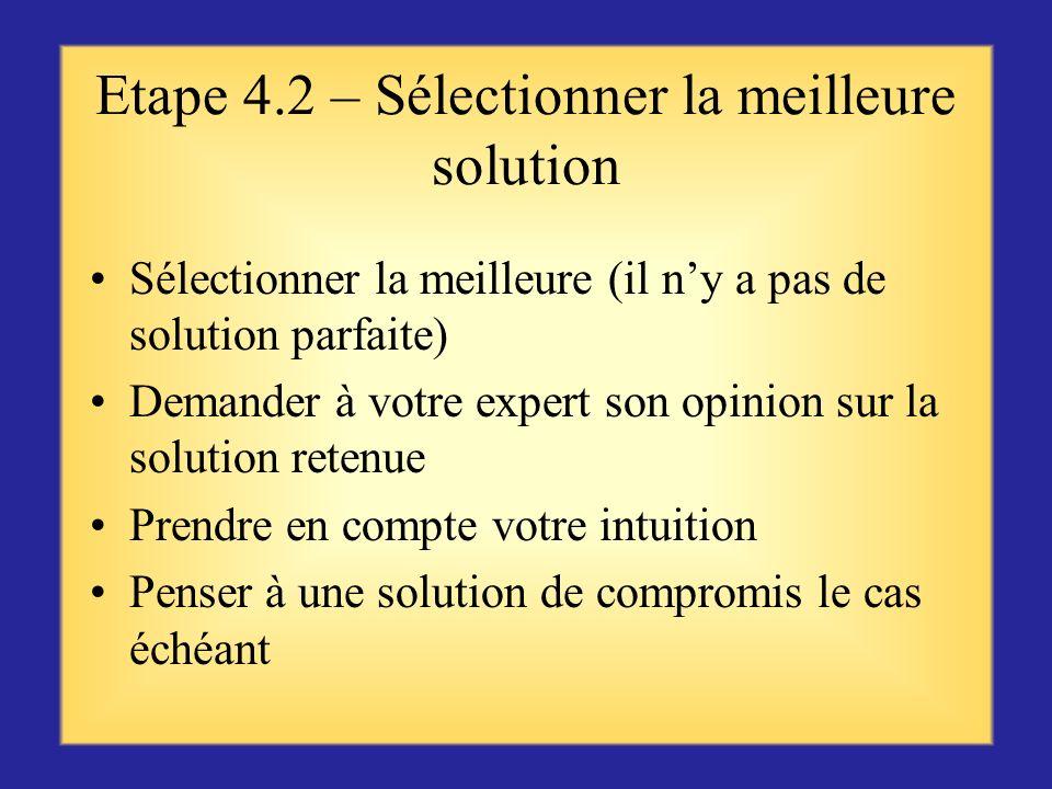 Etape 4.1 – Envisager dautres possibilités Analyser les caractéristiques suivantes : Bien-fondé : pratique et conforme aux normes déthique Faisabilité