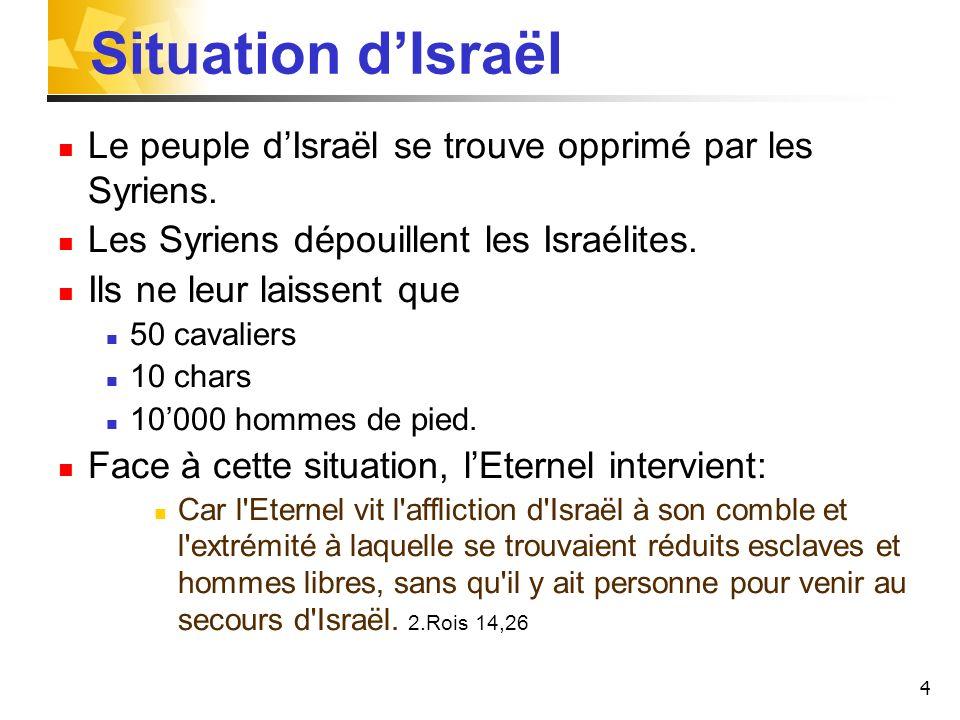 4 Situation dIsraël Le peuple dIsraël se trouve opprimé par les Syriens. Les Syriens dépouillent les Israélites. Ils ne leur laissent que 50 cavaliers