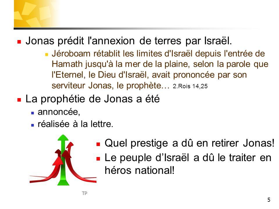 5 Jonas prédit l'annexion de terres par Israël. Jéroboam rétablit les limites d'Israël depuis l'entrée de Hamath jusqu'à la mer de la plaine, selon la