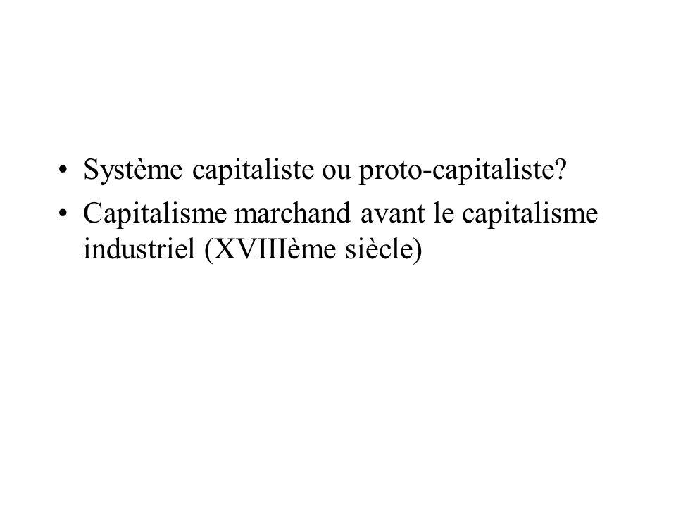 Système capitaliste ou proto-capitaliste? Capitalisme marchand avant le capitalisme industriel (XVIIIème siècle)