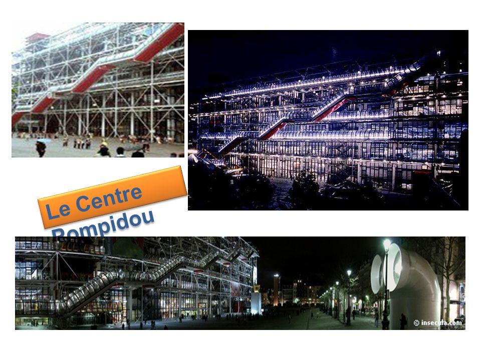 Le Centre Pompidou L e C e n t r e P o m p i d o u