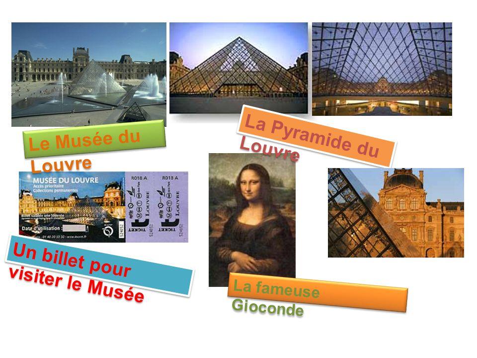 Le Musée du Louvre La Pyramide du Louvre L a P y r a m i d e d u L o u v r e La fameuse Gioconde Un billet pour visiter le Musée