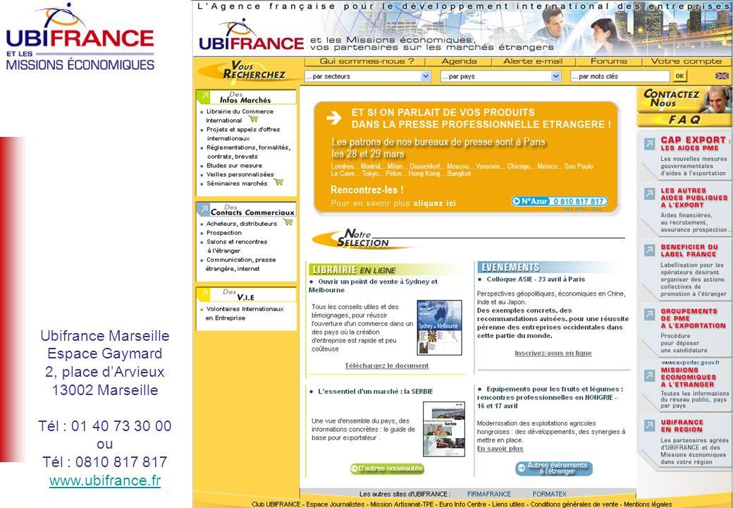 lAgence française pour le développement international des entreprises Ubifrance Marseille Espace Gaymard 2, place dArvieux 13002 Marseille Tél : 01 40 73 30 00 ou Tél : 0810 817 817 www.ubifrance.fr