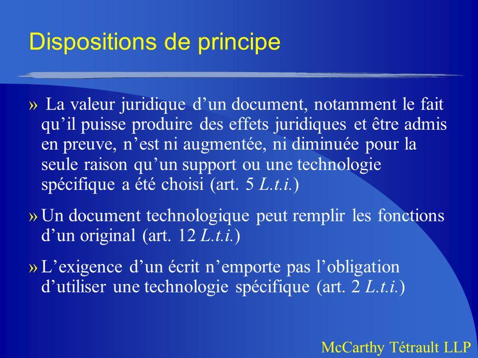 McCarthy Tétrault LLP Dispositions de principe » La valeur juridique dun document, notamment le fait quil puisse produire des effets juridiques et être admis en preuve, nest ni augmentée, ni diminuée pour la seule raison quun support ou une technologie spécifique a été choisi (art.