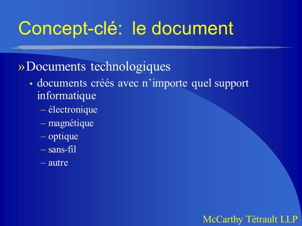 McCarthy Tétrault LLP Concept-clé: le document »Documents technologiques documents créés avec nimporte quel support informatique –électronique –magnétique –optique –sans-fil –autre