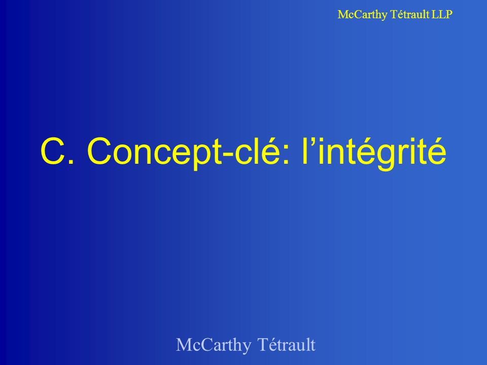 McCarthy Tétrault McCarthy Tétrault LLP C. Concept-clé: lintégrité
