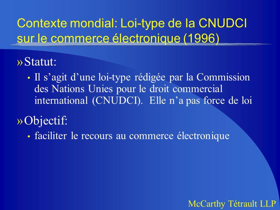 McCarthy Tétrault LLP Contexte mondial: Loi-type de la CNUDCI sur le commerce électronique (1996) »Statut: Il sagit dune loi-type rédigée par la Commission des Nations Unies pour le droit commercial international (CNUDCI).