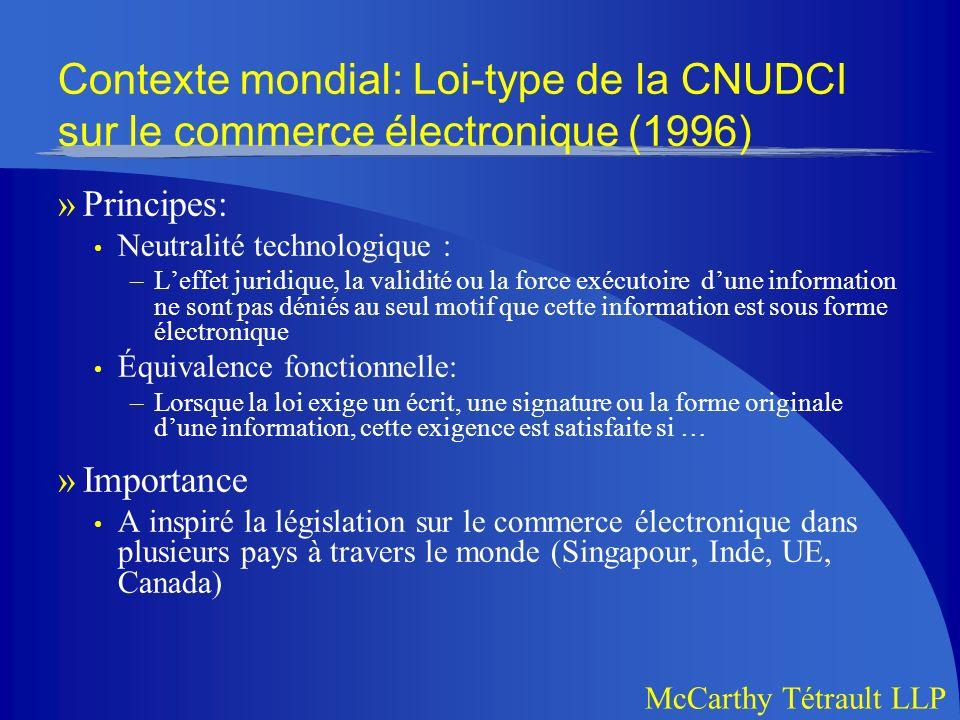 McCarthy Tétrault LLP Contexte canadien: Loi uniforme sur le commerce électronique (1999) »Statut Il sagit dune loi-type rédigée par la Conférence pour lharmonisation des lois au Canada.