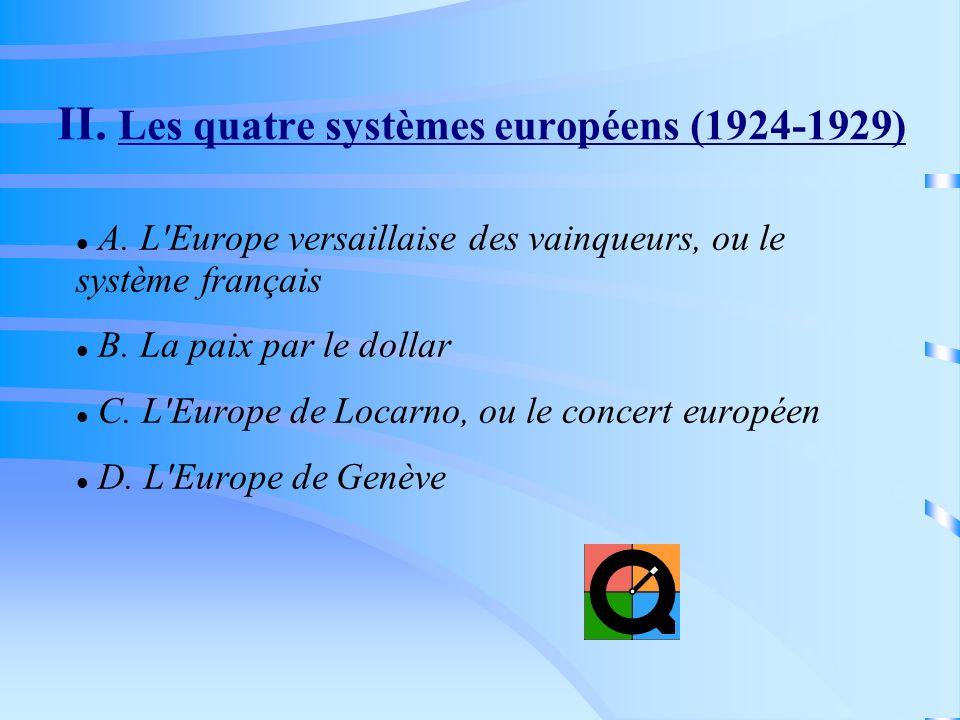 II. Les quatre systèmes européens (1924-1929) A. L'Europe versaillaise des vainqueurs, ou le système français B. La paix par le dollar C. L'Europe de