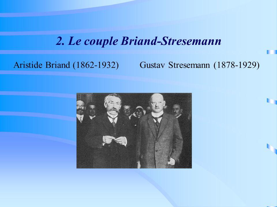 2. Le couple Briand-Stresemann Aristide Briand (1862-1932) Gustav Stresemann (1878-1929)