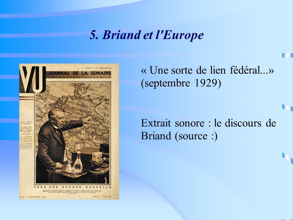 5. Briand et l'Europe « Une sorte de lien fédéral...» (septembre 1929) Extrait sonore : le discours de Briand (source :)