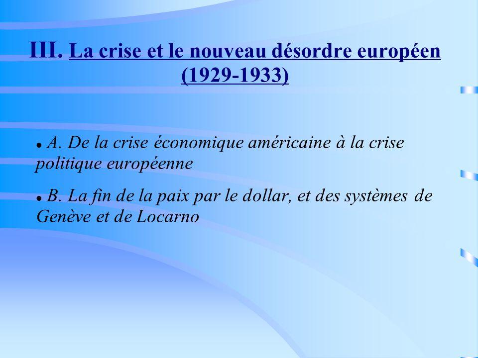 III. La crise et le nouveau désordre européen (1929-1933) A. De la crise économique américaine à la crise politique européenne B. La fin de la paix pa