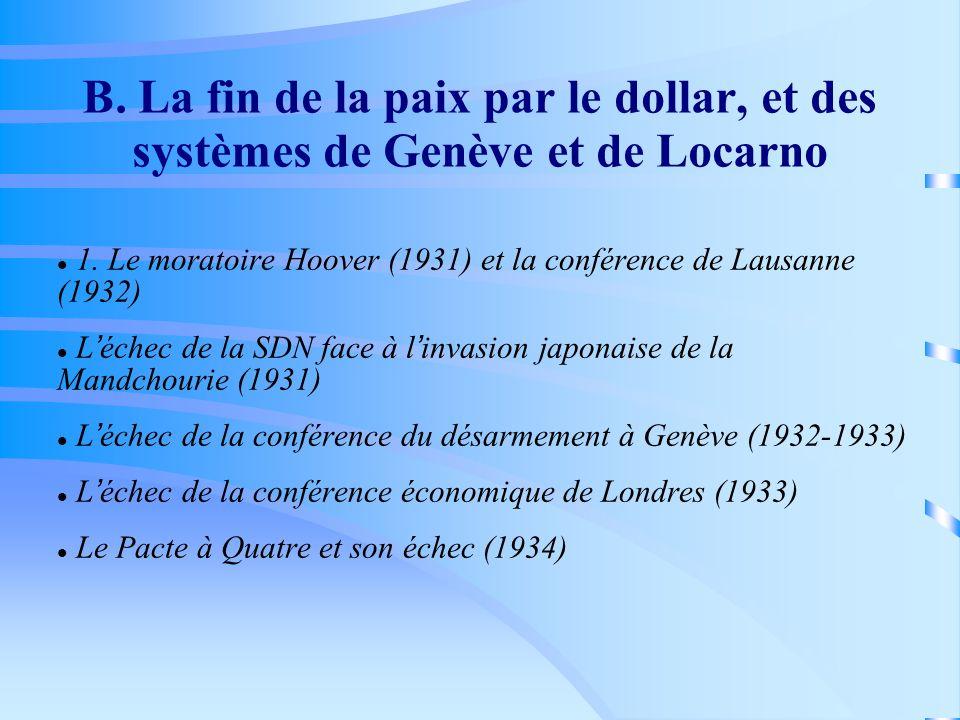 B. La fin de la paix par le dollar, et des systèmes de Genève et de Locarno 1. Le moratoire Hoover (1931) et la conférence de Lausanne (1932) L échec