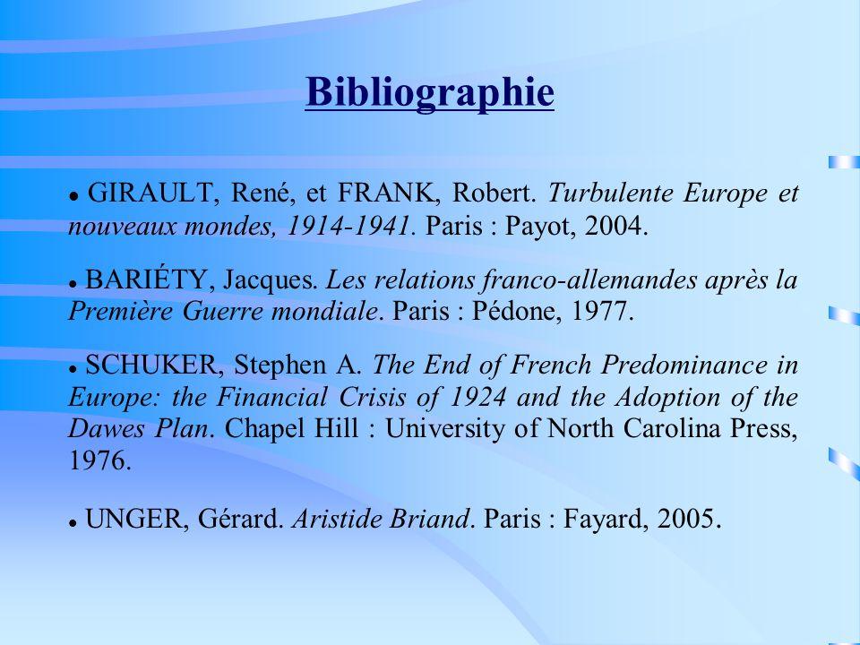 Bibliographie GIRAULT, René, et FRANK, Robert. Turbulente Europe et nouveaux mondes, 1914-1941. Paris : Payot, 2004. BARIÉTY, Jacques. Les relations f