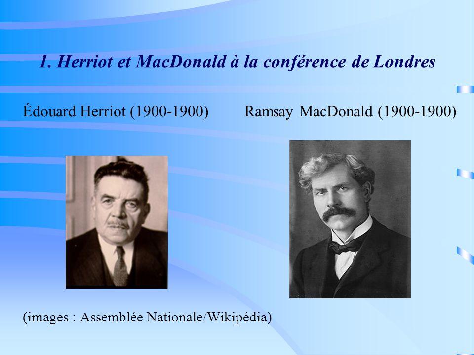 1. Herriot et MacDonald à la conférence de Londres Édouard Herriot (1900-1900) Ramsay MacDonald (1900-1900) (images : Assemblée Nationale/Wikipédia)