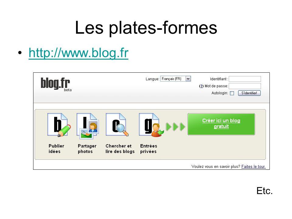 Les plates-formes http://www.blog.frhttp://www.blog.fr Etc.
