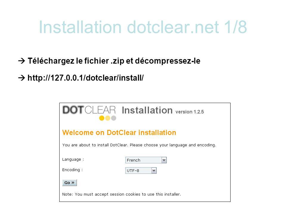 Installation dotclear.net 1/8 http://127.0.0.1/dotclear/install/ Téléchargez le fichier.zip et décompressez-le