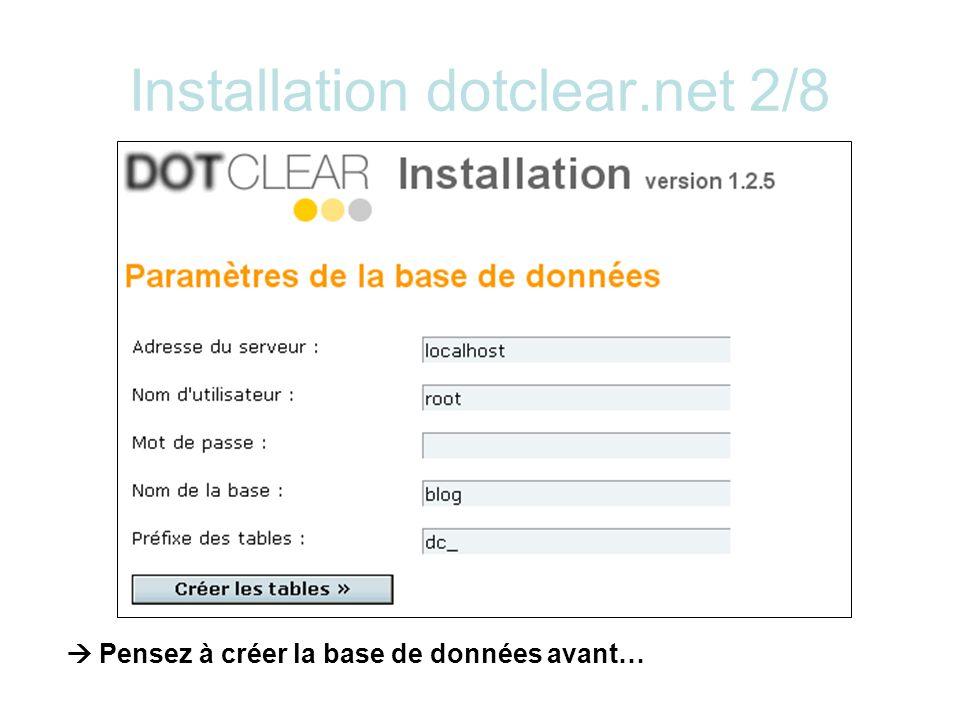 Installation dotclear.net 2/8 Pensez à créer la base de données avant…