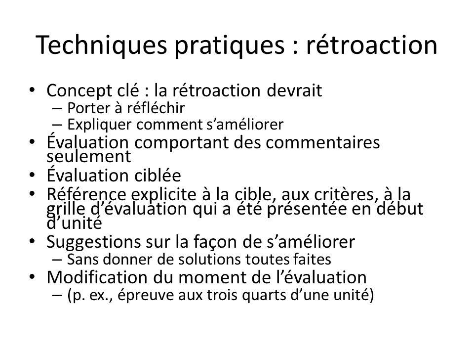 Techniques pratiques : rétroaction Concept clé : la rétroaction devrait – Porter à réfléchir – Expliquer comment saméliorer Évaluation comportant des