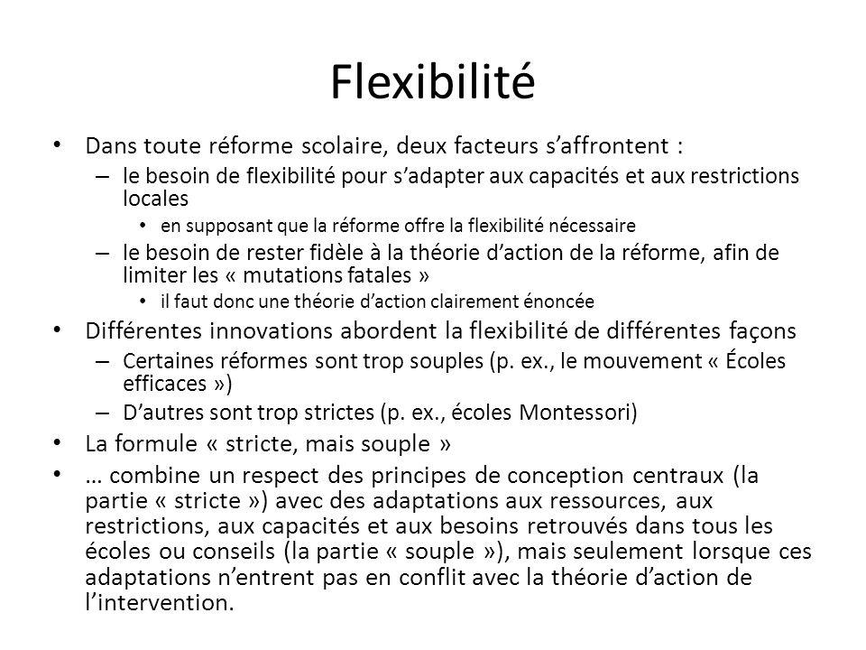 Flexibilité Dans toute réforme scolaire, deux facteurs saffrontent : – le besoin de flexibilité pour sadapter aux capacités et aux restrictions locale