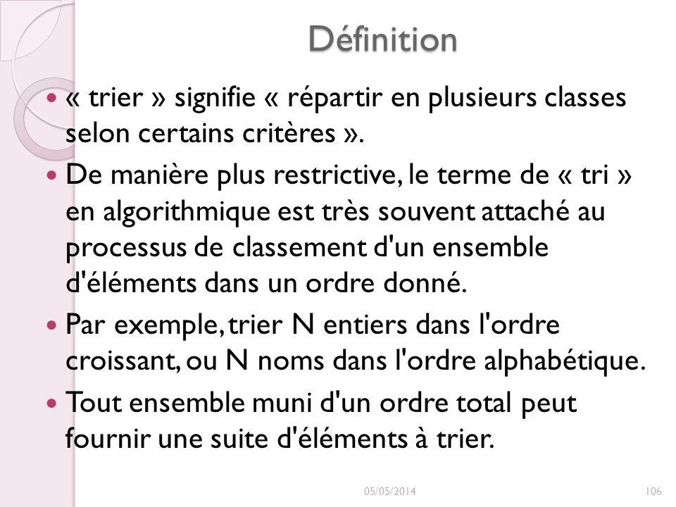 Définition « trier » signifie « répartir en plusieurs classes selon certains critères ». De manière plus restrictive, le terme de « tri » en algorithm