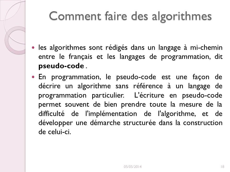 Comment faire des algorithmes les algorithmes sont rédigés dans un langage à mi-chemin entre le français et les langages de programmation, dit pseudo-