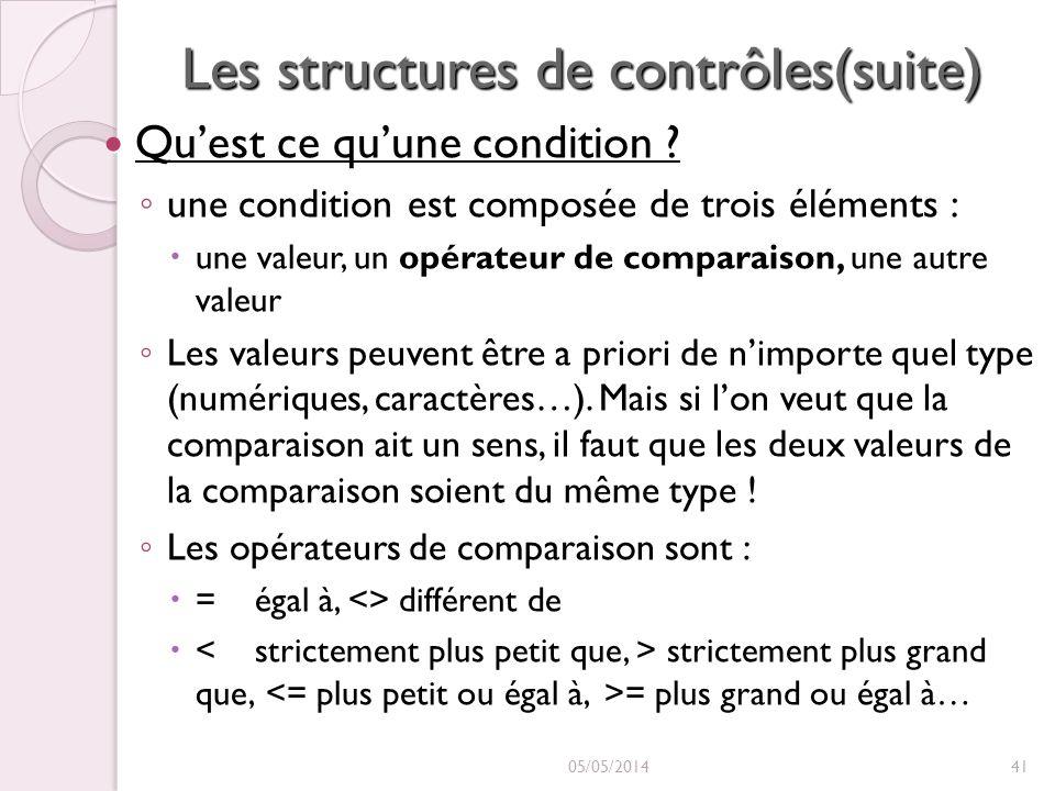 Les structures de contrôles(suite) Quest ce quune condition ? Quest ce quune condition ? une condition est composée de trois éléments : une valeur, un