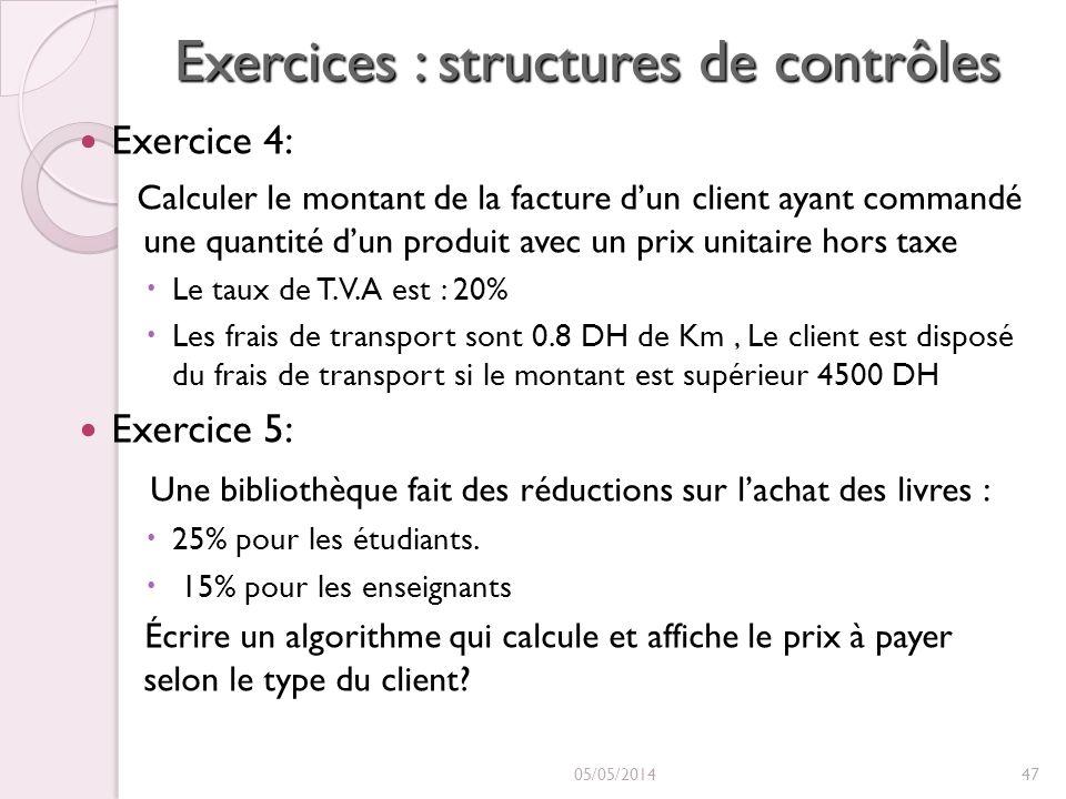 Exercices : structures de contrôles Exercice 4: Calculer le montant de la facture dun client ayant commandé une quantité dun produit avec un prix unit