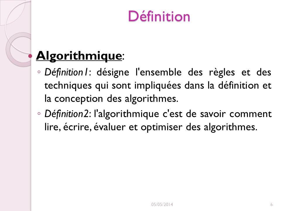 Définition Algorithmique: Définition1: désigne l'ensemble des règles et des techniques qui sont impliquées dans la définition et la conception des alg
