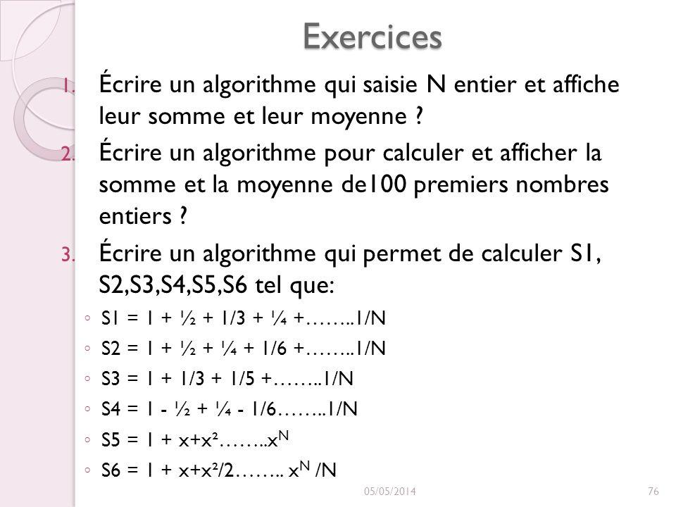 Exercices 1. Écrire un algorithme qui saisie N entier et affiche leur somme et leur moyenne ? 2. Écrire un algorithme pour calculer et afficher la som