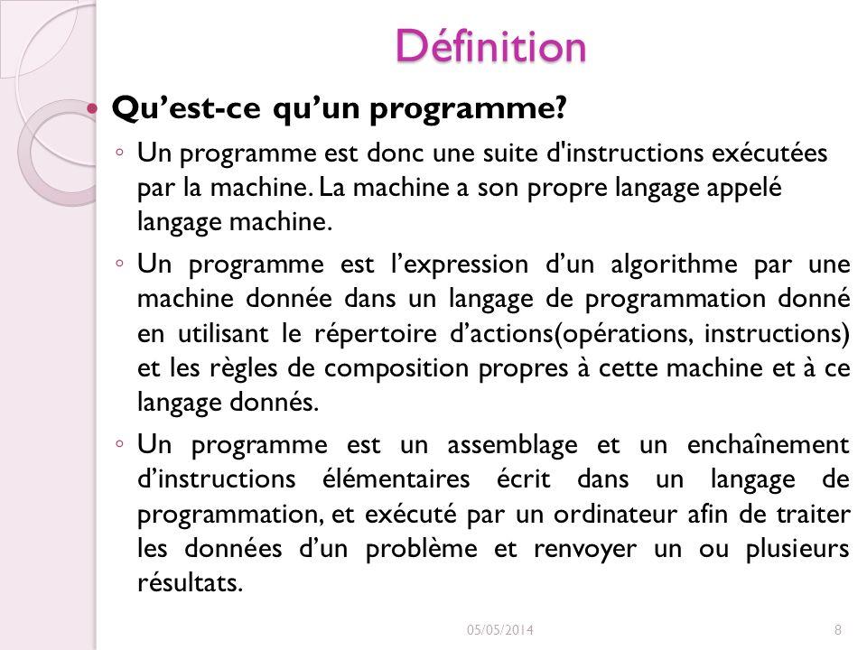 Définition Quest-ce quun programme? Un programme est donc une suite d'instructions exécutées par la machine. La machine a son propre langage appelé la