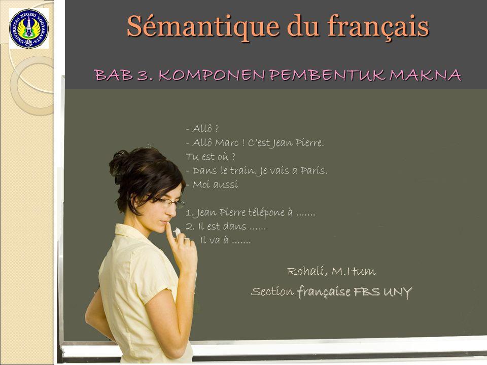 Sémantique du français Rohali, M.Hum française FBS UNY Section française FBS UNY BAB 3.