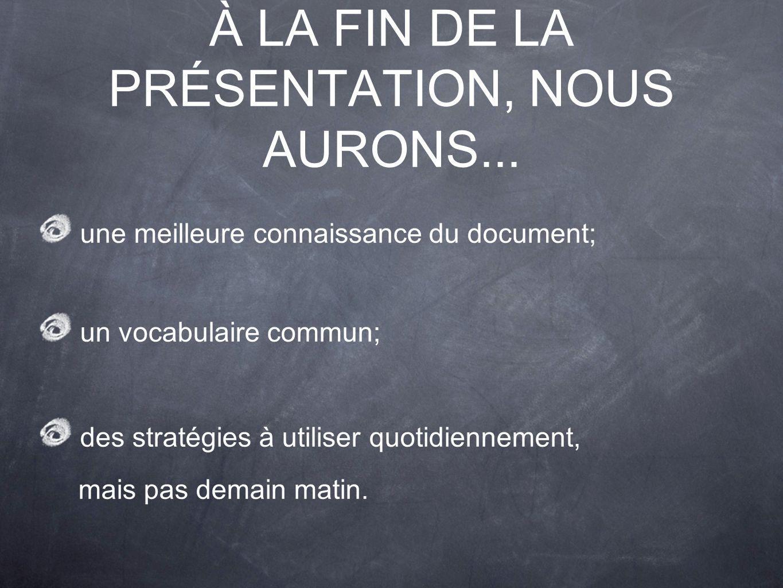 À LA FIN DE LA PRÉSENTATION, NOUS AURONS... une meilleure connaissance du document; un vocabulaire commun; des stratégies à utiliser quotidiennement,