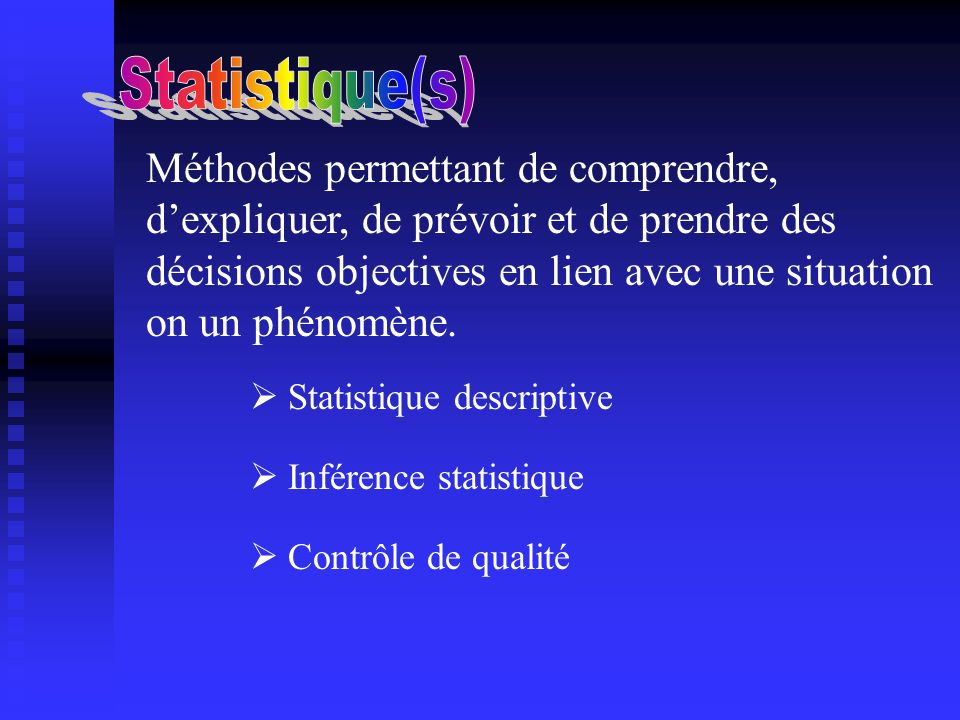 Méthodes permettant de comprendre, dexpliquer, de prévoir et de prendre des décisions objectives en lien avec une situation on un phénomène. Statistiq