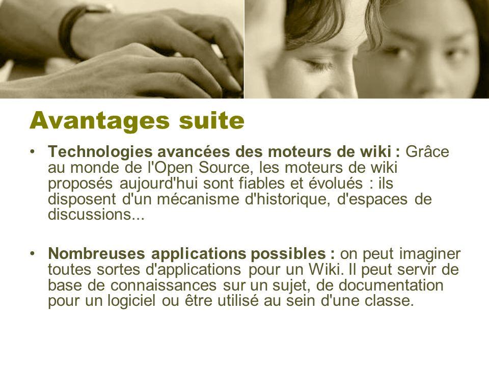 Avantages suite Technologies avancées des moteurs de wiki : Grâce au monde de l'Open Source, les moteurs de wiki proposés aujourd'hui sont fiables et