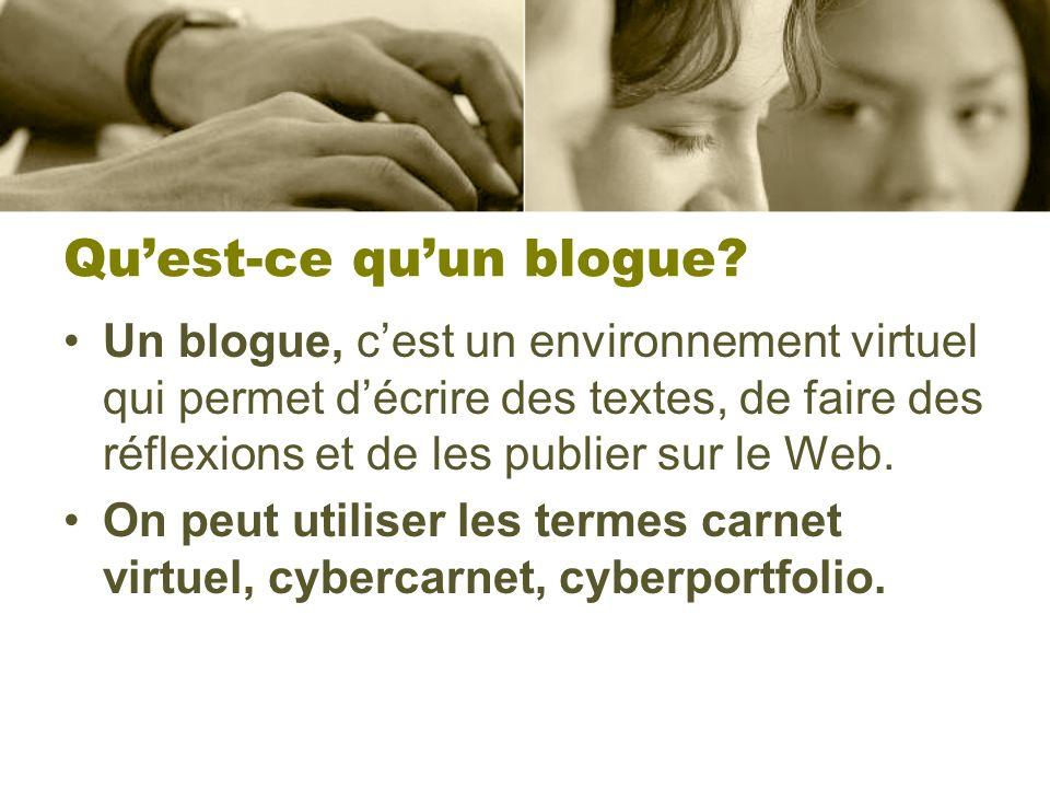 Quest-ce quun blogue? Un blogue, cest un environnement virtuel qui permet décrire des textes, de faire des réflexions et de les publier sur le Web. On