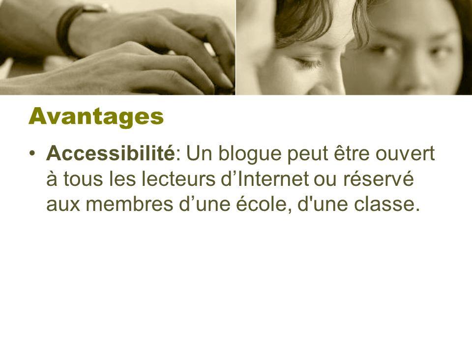 Avantages Accessibilité: Un blogue peut être ouvert à tous les lecteurs dInternet ou réservé aux membres dune école, d'une classe.