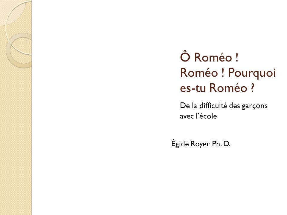 Ô Roméo ! Roméo ! Pourquoi es-tu Roméo ? De la difficulté des garçons avec lécole Égide Royer Ph. D.