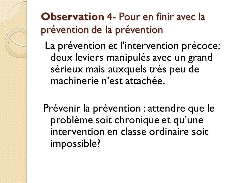 Observation 4- Pour en finir avec la prévention de la prévention La prévention et lintervention précoce: deux leviers manipulés avec un grand sérieux
