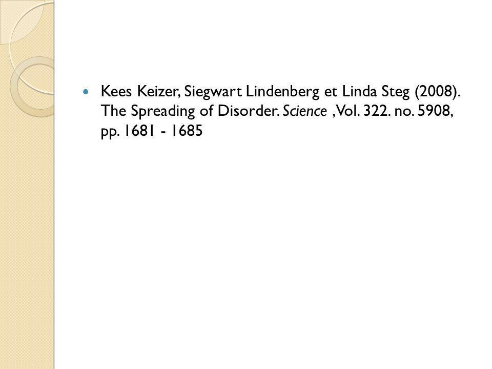 Kees Keizer, Siegwart Lindenberg et Linda Steg (2008). The Spreading of Disorder. Science,Vol. 322. no. 5908, pp. 1681 - 1685