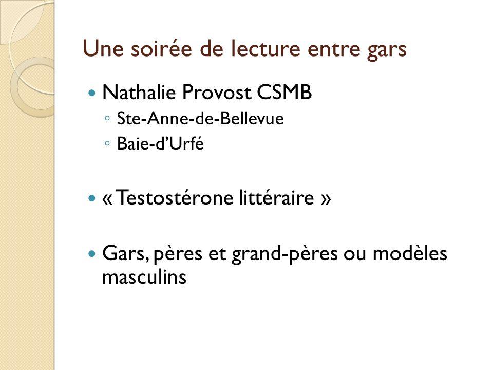 Une soirée de lecture entre gars Nathalie Provost CSMB Ste-Anne-de-Bellevue Baie-dUrfé « Testostérone littéraire » Gars, pères et grand-pères ou modèl